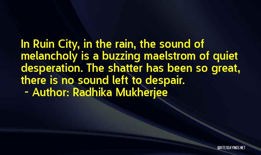 Quiet Desperation Quotes By Radhika Mukherjee