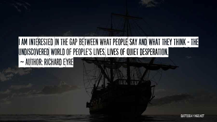 Quiet Desperation Quotes By Richard Eyre