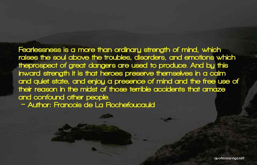 Quiet Heroes Quotes By Francois De La Rochefoucauld