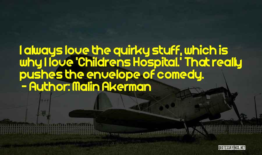 Quirky Love Quotes By Malin Akerman