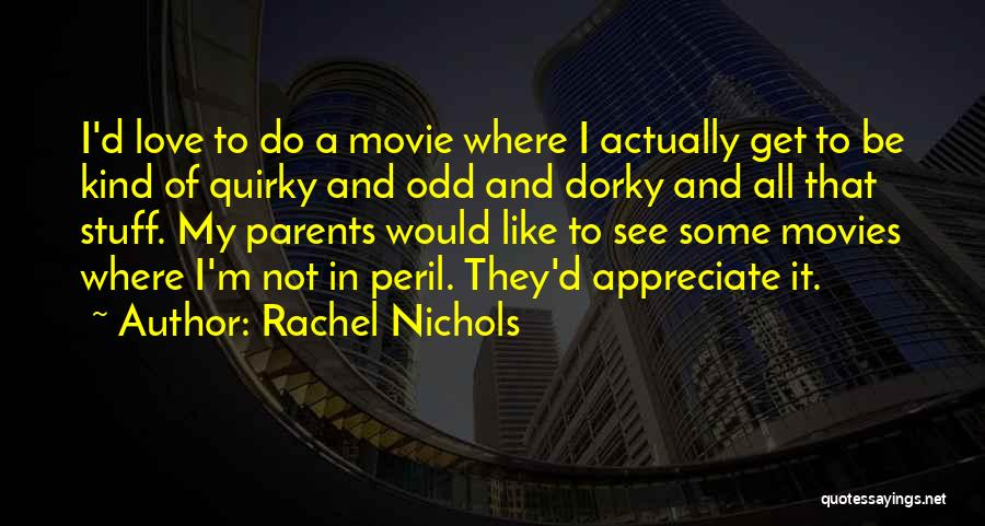 Quirky Love Quotes By Rachel Nichols
