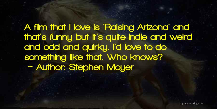 Quirky Love Quotes By Stephen Moyer
