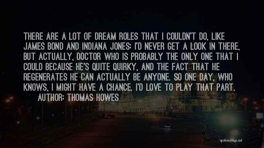 Quirky Love Quotes By Thomas Howes