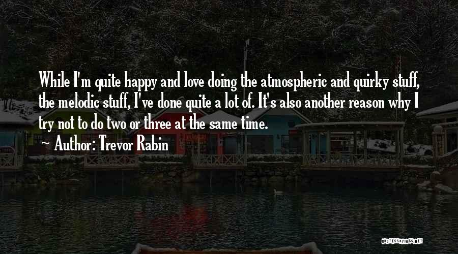 Quirky Love Quotes By Trevor Rabin