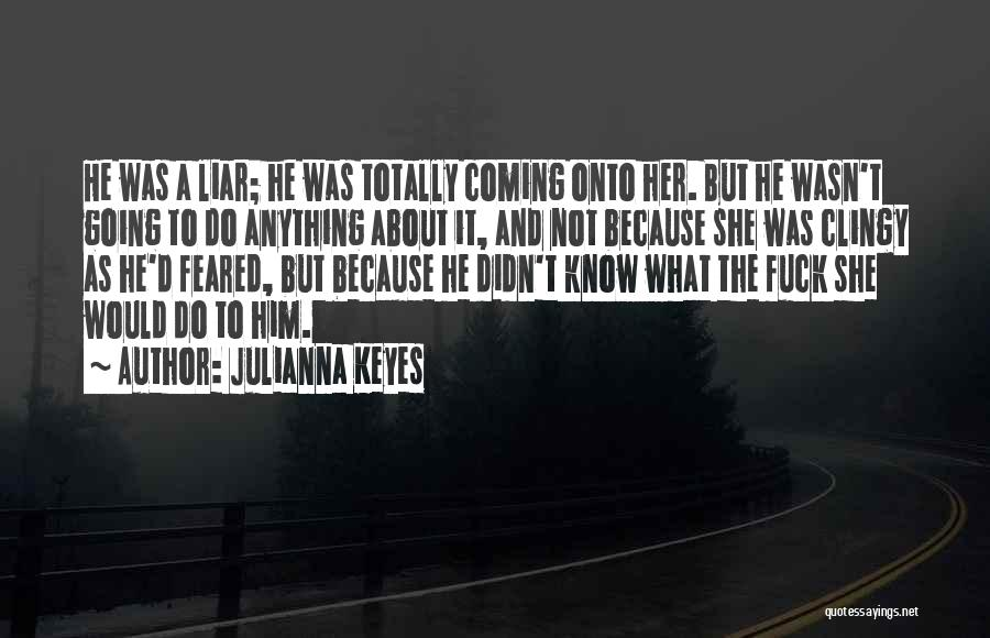 Quotes About Him Quotes By Julianna Keyes