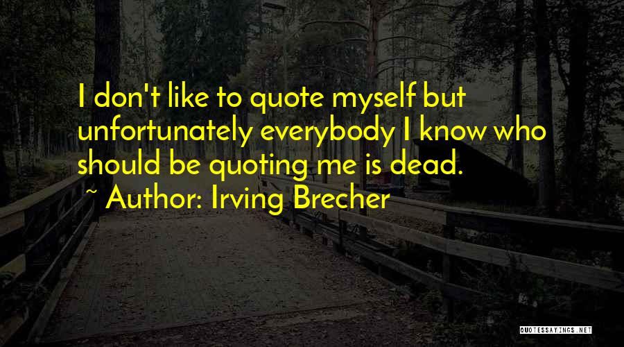 Quoting Yourself Quotes By Irving Brecher