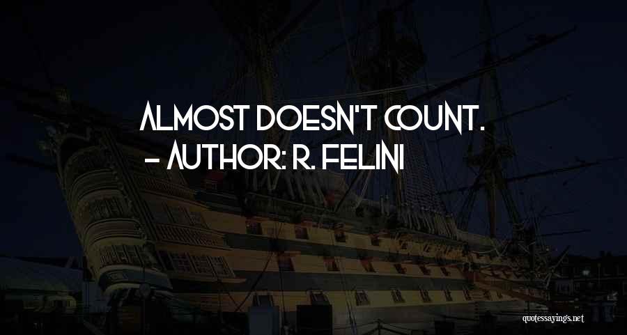 R. Felini Quotes 1775403