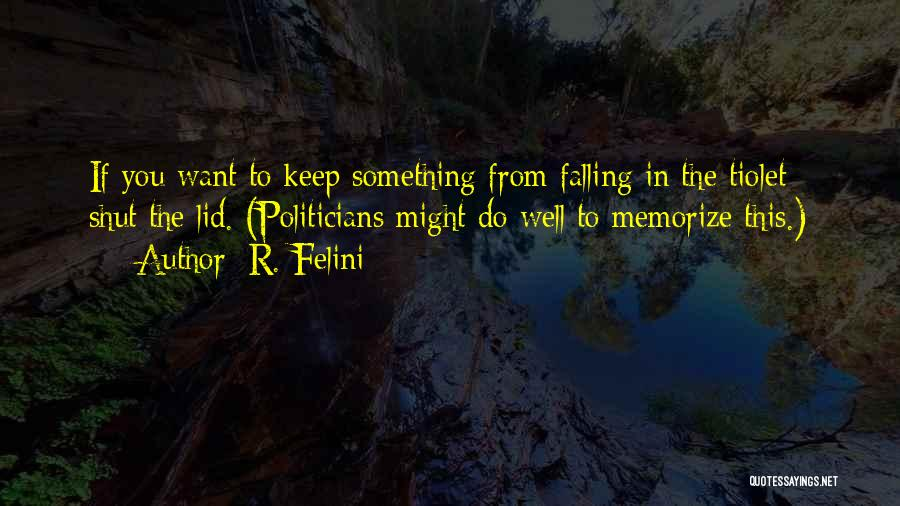 R. Felini Quotes 1847508