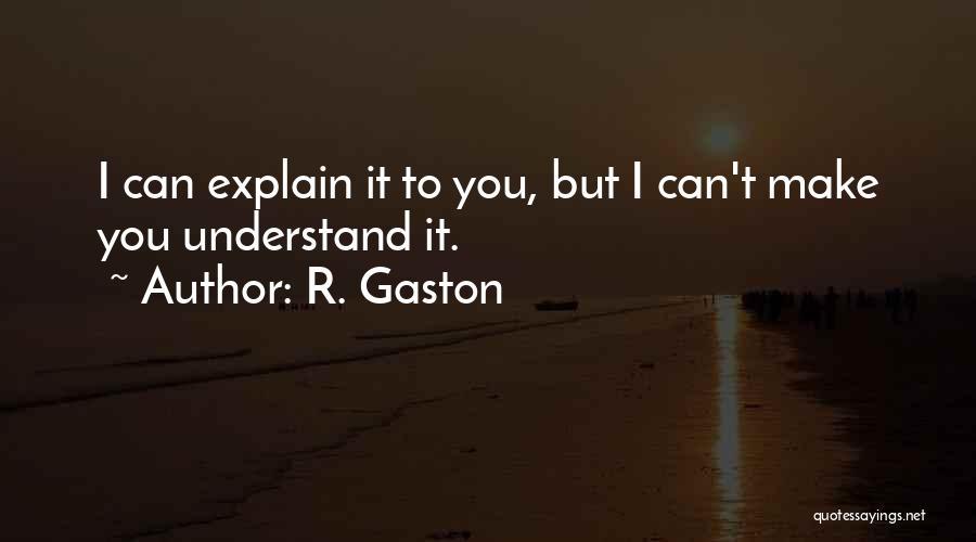 R. Gaston Quotes 1147022