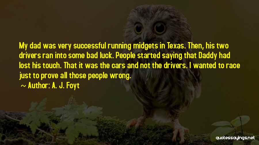 Race Cars Quotes By A. J. Foyt