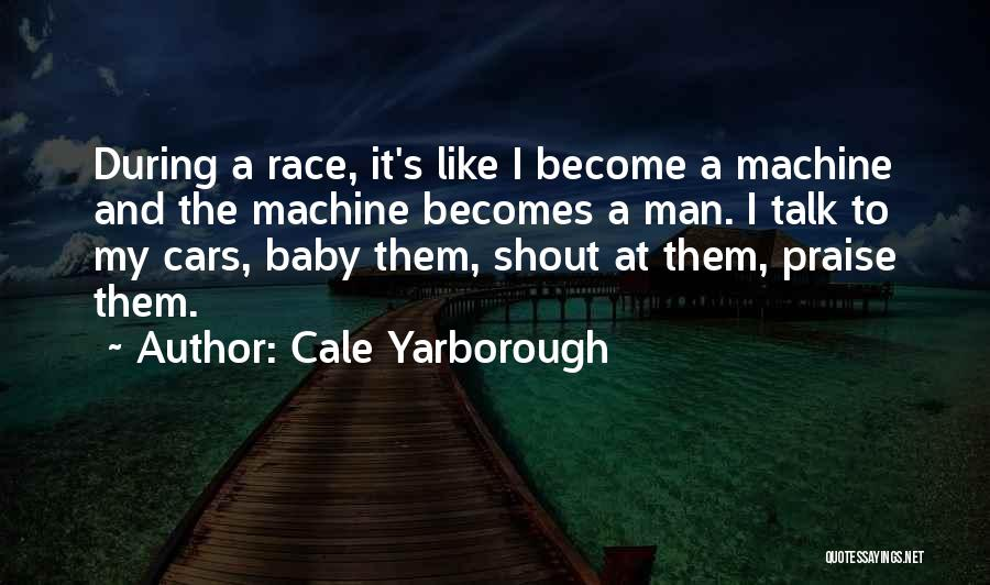 Race Cars Quotes By Cale Yarborough