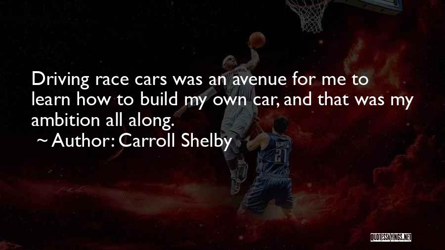 Race Cars Quotes By Carroll Shelby