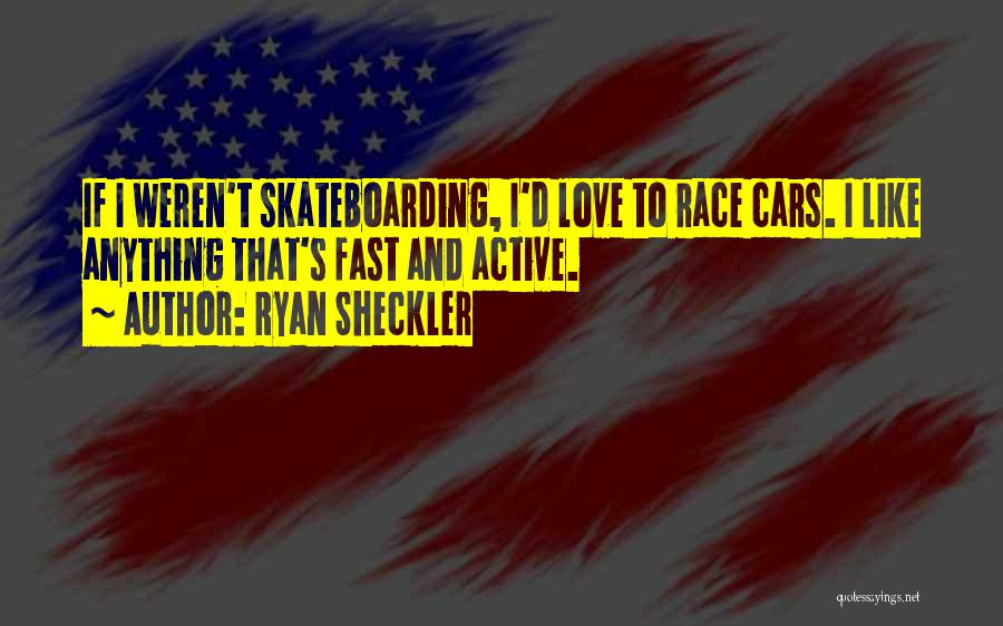 Race Cars Quotes By Ryan Sheckler