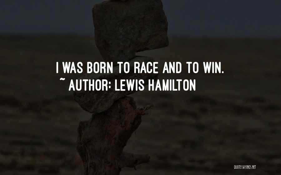Race To Win Quotes By Lewis Hamilton