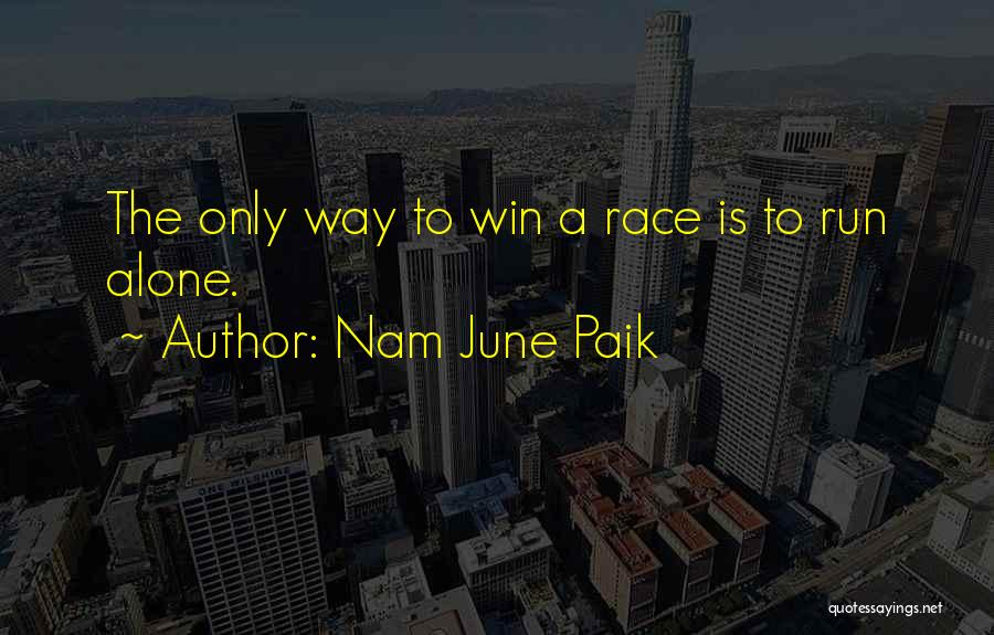 Race To Win Quotes By Nam June Paik