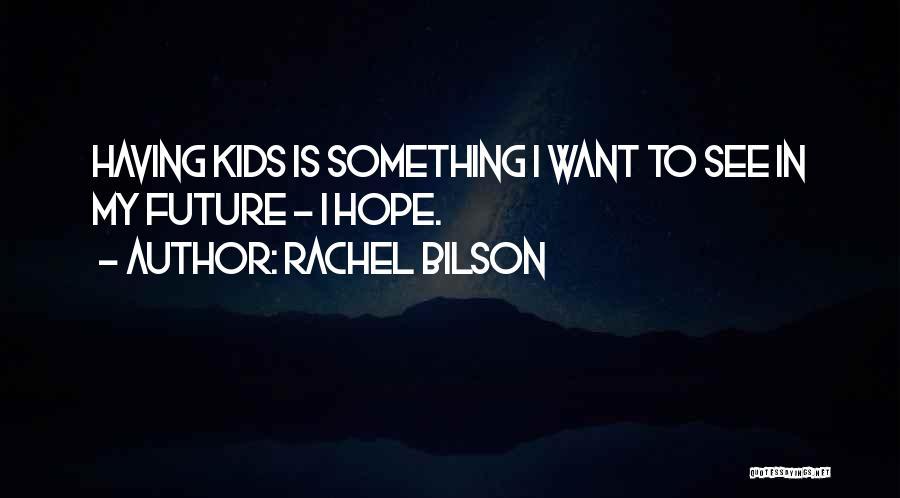 Rachel Bilson Quotes 1314228