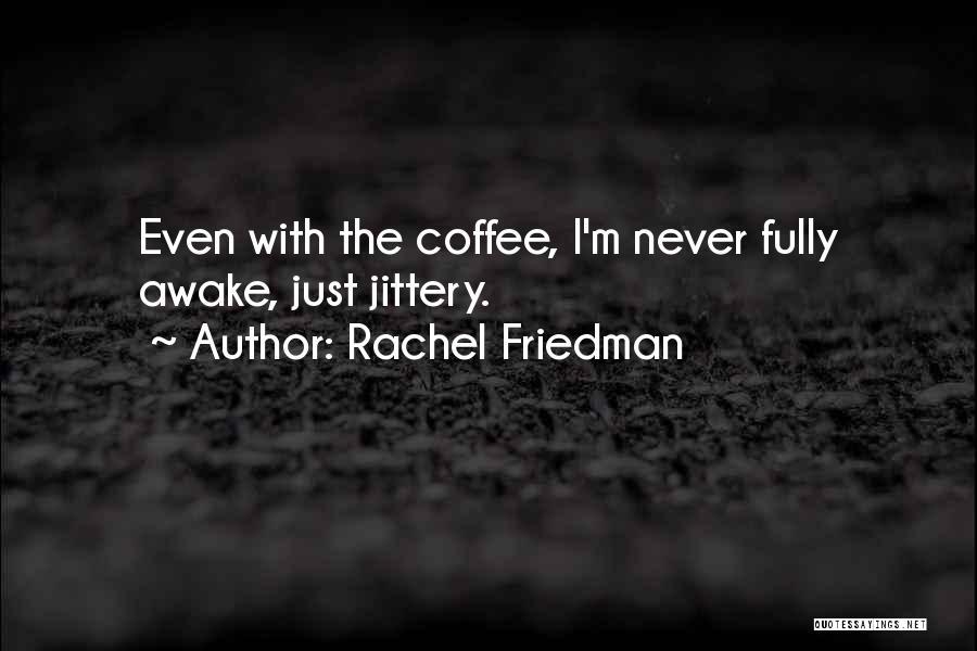 Rachel Friedman Quotes 1233242