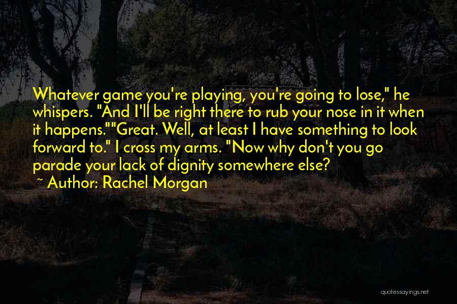 Rachel Morgan Quotes 1710262