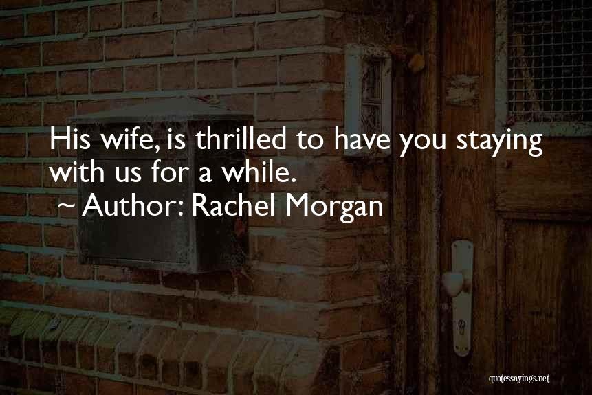 Rachel Morgan Quotes 1721127