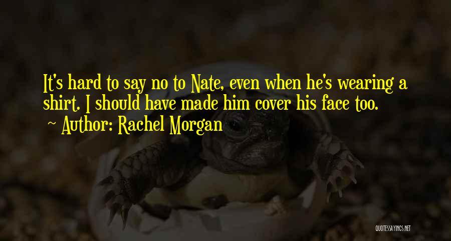 Rachel Morgan Quotes 2000822