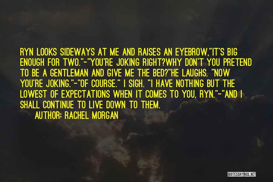 Rachel Morgan Quotes 2001670