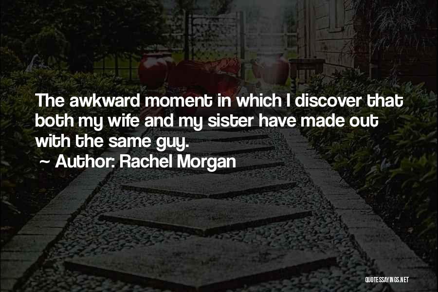 Rachel Morgan Quotes 729691