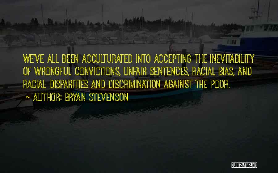 Racial Bias Quotes By Bryan Stevenson