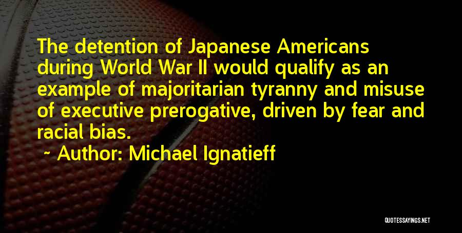 Racial Bias Quotes By Michael Ignatieff