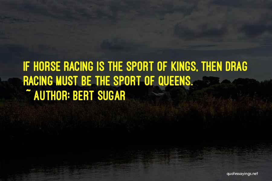 Racing Quotes By Bert Sugar