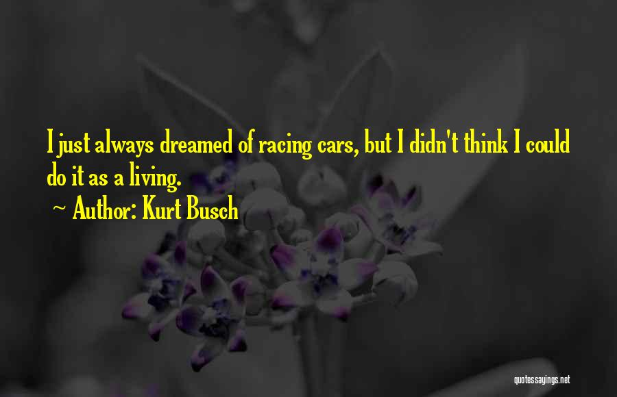Racing Quotes By Kurt Busch