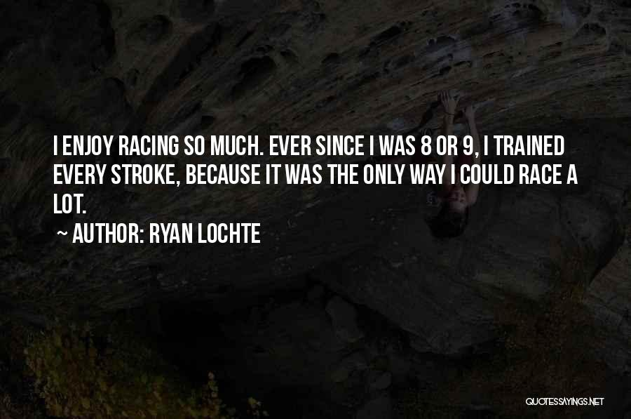 Racing Quotes By Ryan Lochte