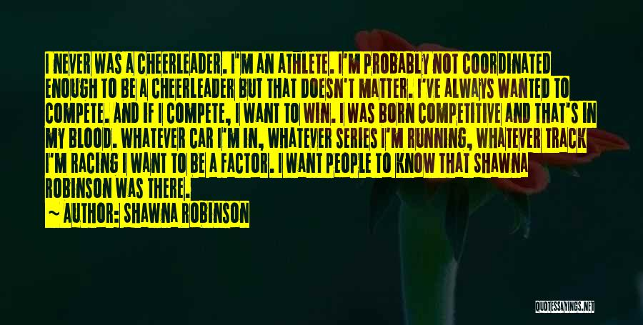 Racing Quotes By Shawna Robinson