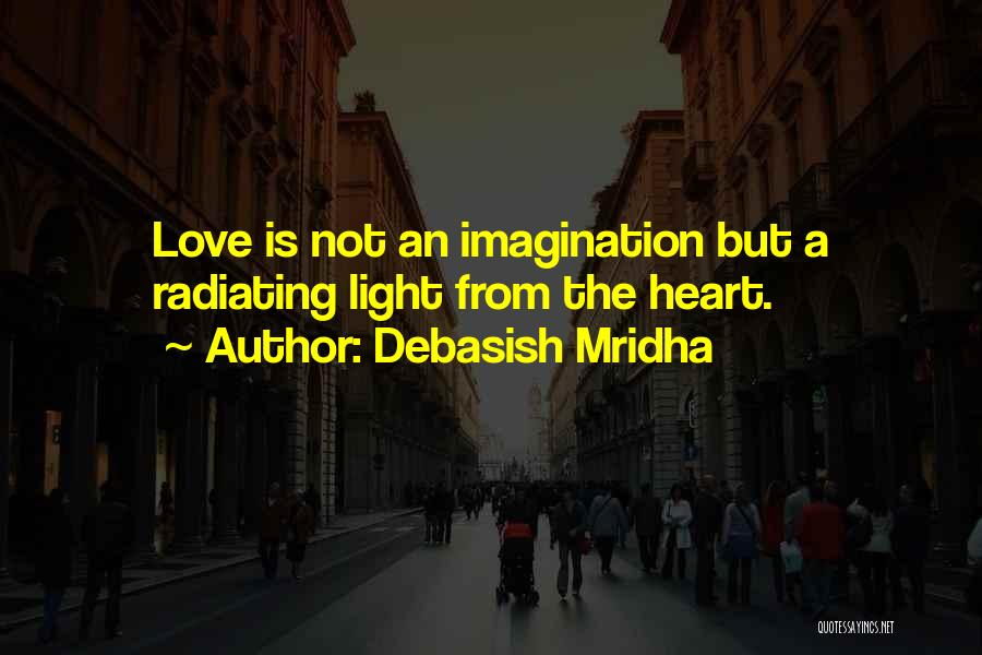Radiating Love Quotes By Debasish Mridha