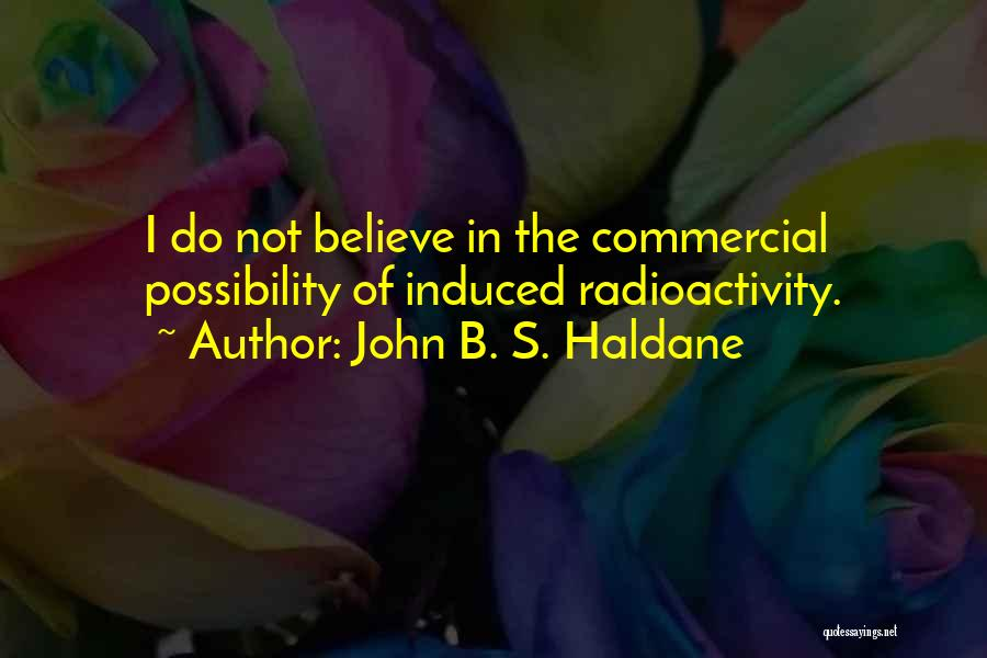 Radioactivity Quotes By John B. S. Haldane