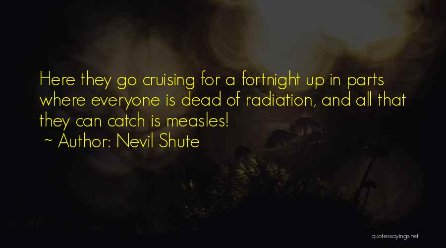 Radioactivity Quotes By Nevil Shute