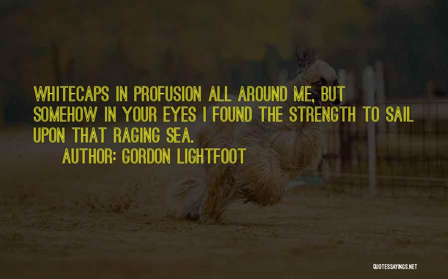 Raging Sea Quotes By Gordon Lightfoot