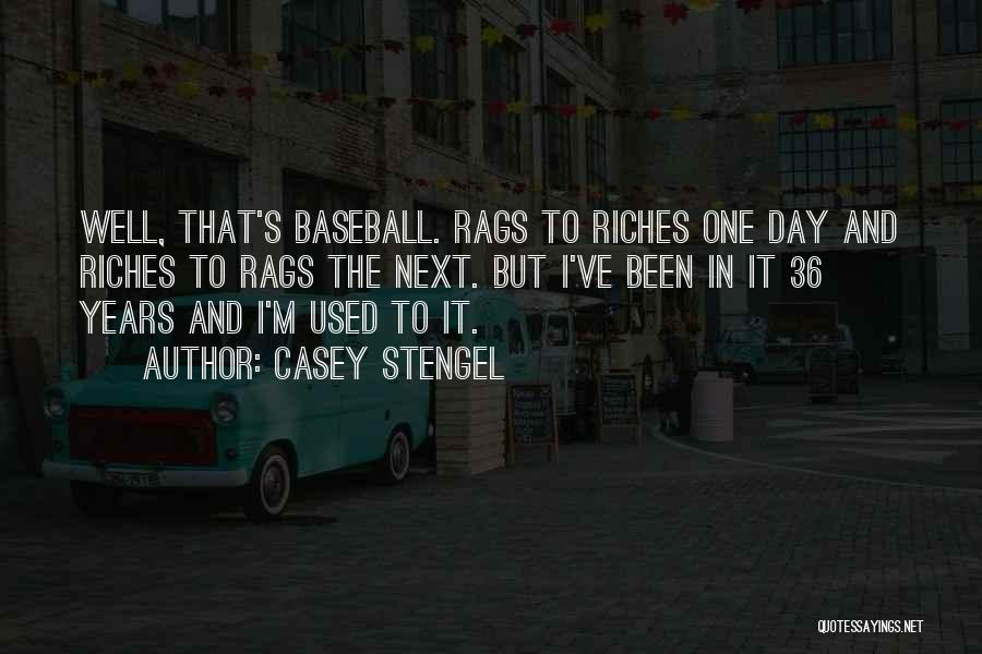 Rags To Riches Quotes By Casey Stengel
