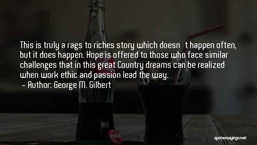 Rags To Riches Quotes By George M. Gilbert
