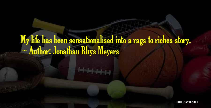 Rags To Riches Quotes By Jonathan Rhys Meyers