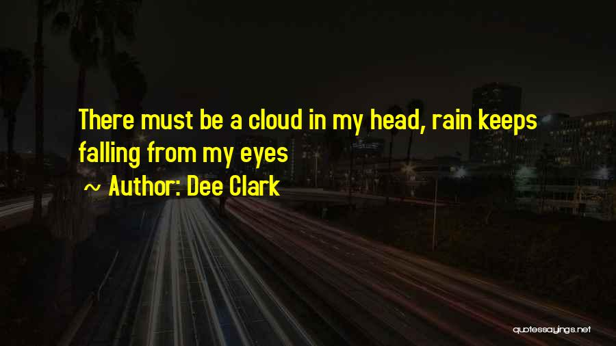Rain Cloud Quotes By Dee Clark