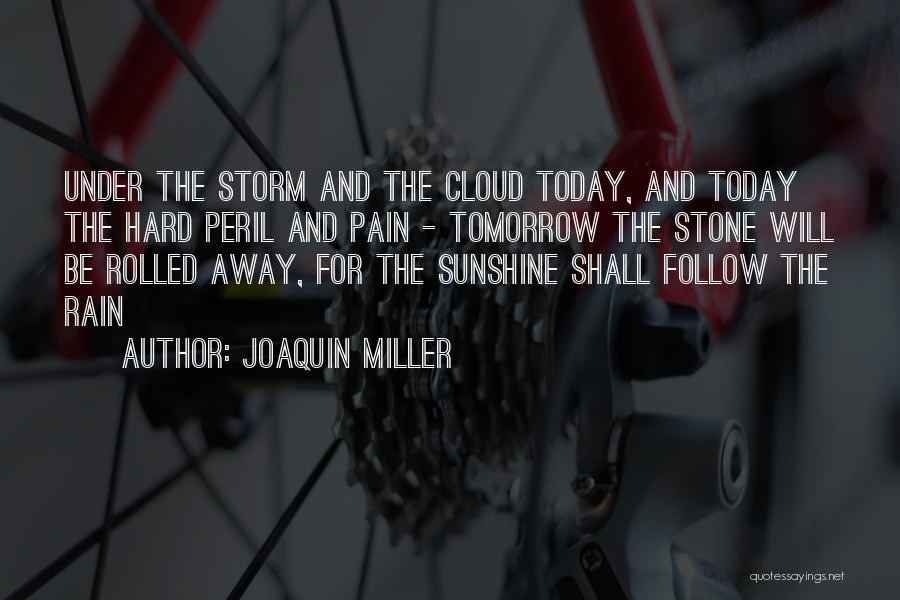 Rain Cloud Quotes By Joaquin Miller