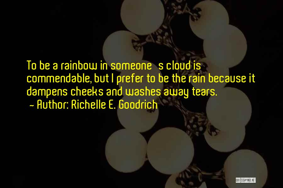 Rain Cloud Quotes By Richelle E. Goodrich