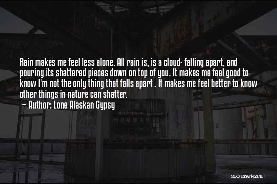 Rain Falling Down Quotes By Lone Alaskan Gypsy