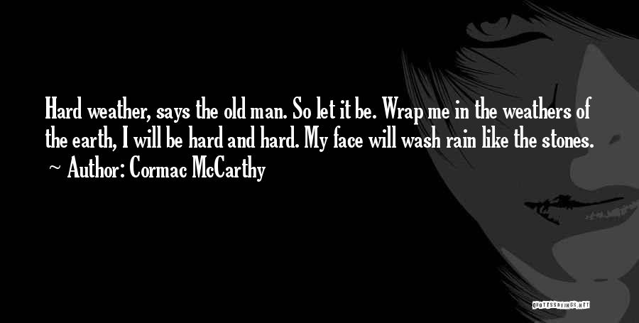 Rain In The Face Quotes By Cormac McCarthy