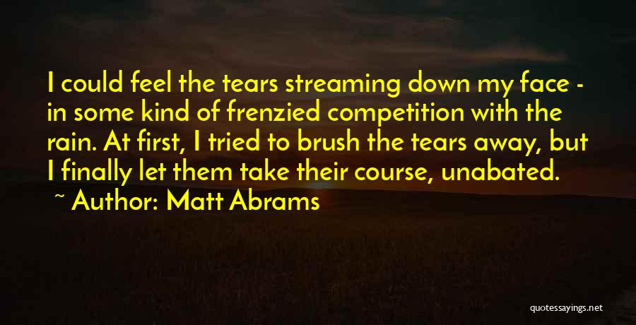 Rain In The Face Quotes By Matt Abrams