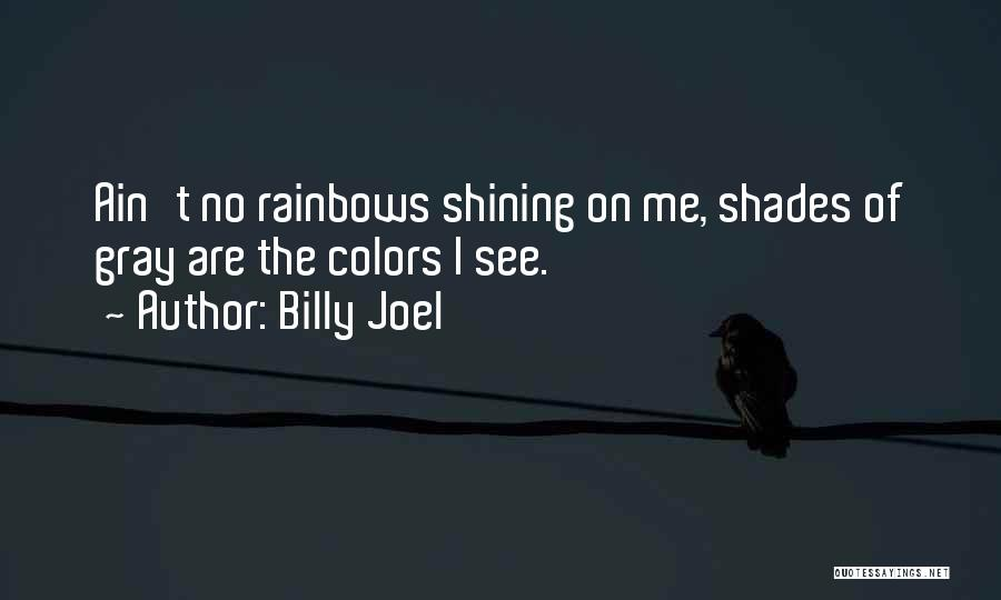 Rainbows Quotes By Billy Joel