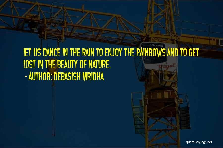 Rainbows Quotes By Debasish Mridha