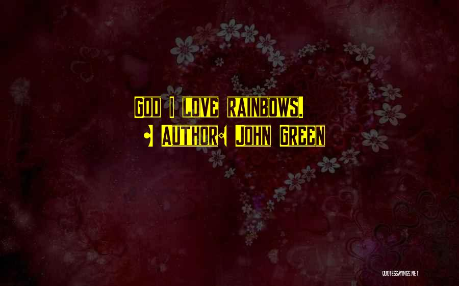 Rainbows Quotes By John Green