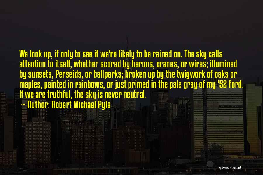 Rainbows Quotes By Robert Michael Pyle