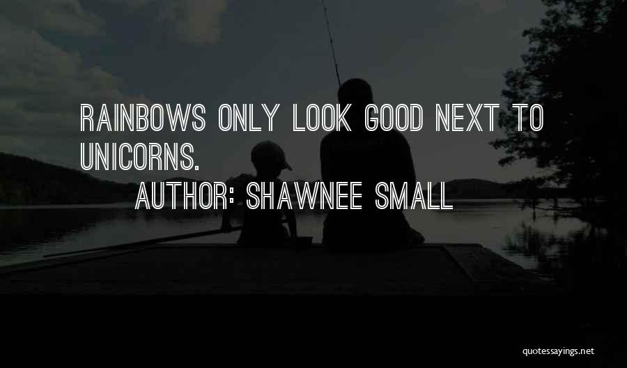 Rainbows Quotes By Shawnee Small